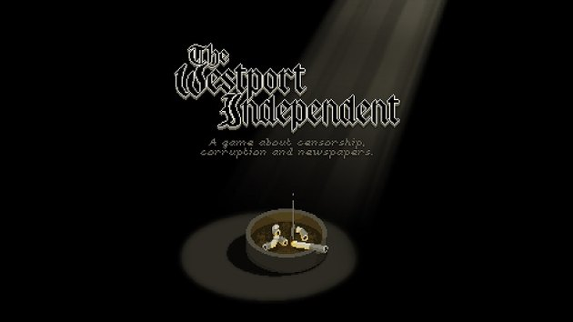 In The Westport Independent, you play a newspaper editor in a totalitarian society.